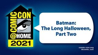 Batman: The Long Halloween, Part Two   Comic-Con@Home 2021