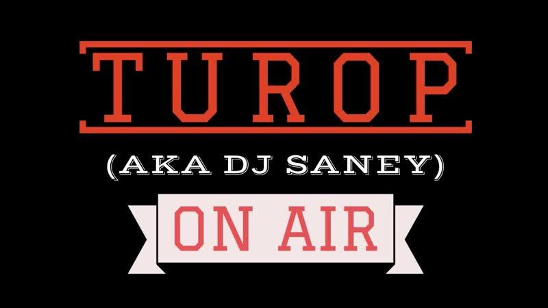 TUROP aka Dj Saney ON AIR 2 Live Sream