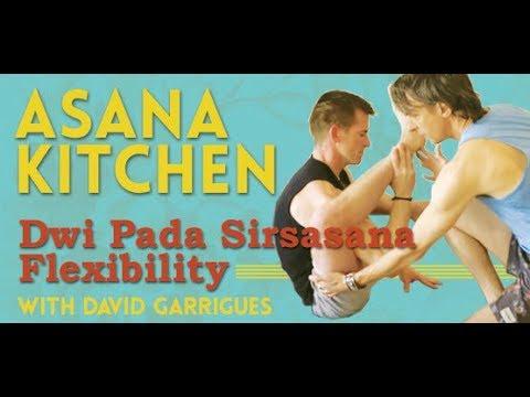 Asana Kitchen: Dwi Pada Sirsasana Flexibility with David Garrigues