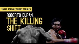Roberto Duran: The Killing Shift | Sweet Science Short Studies | Boxing Breakdown