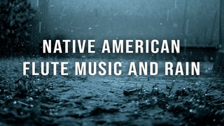 Native American Flute Music and Rain for Sleep, Meditation and Relaxation