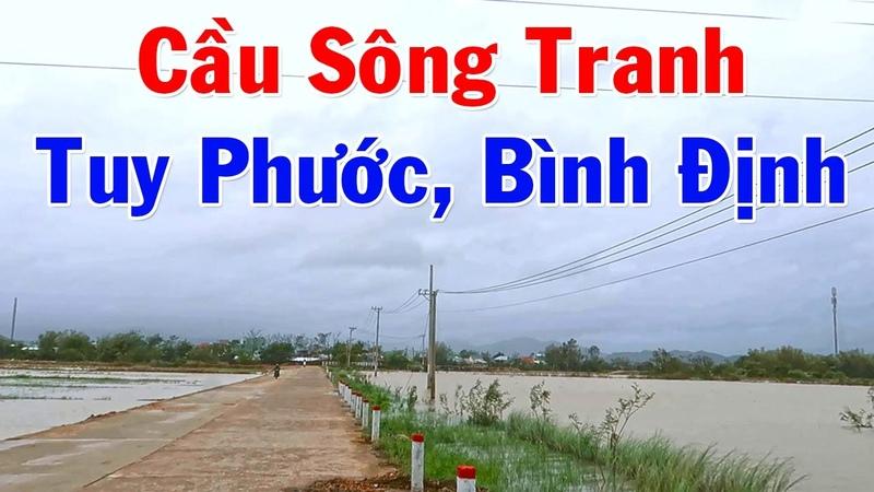 Cầu Sông Tranh Tuy Phước Bình Định Ngày Nay Mùa Mưa Lũ Bình Định 2021