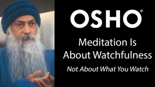 OSHO: Meditation is About Watchfulness - Not About What You Watch