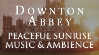 Downton Abbey Music & Ambience | Peaceful Sunrise at the Crawly Estate