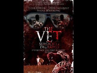The Vet : Surgically Degraded (2012)