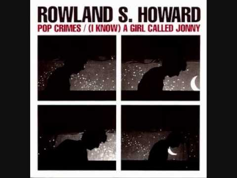 Rowland S. Howard - (I Know) a Girl Called Johnny - Pop Crimes 2009