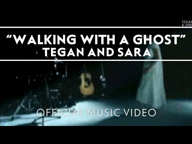 Tegan and Sara Walking With A Ghost Official Music Video