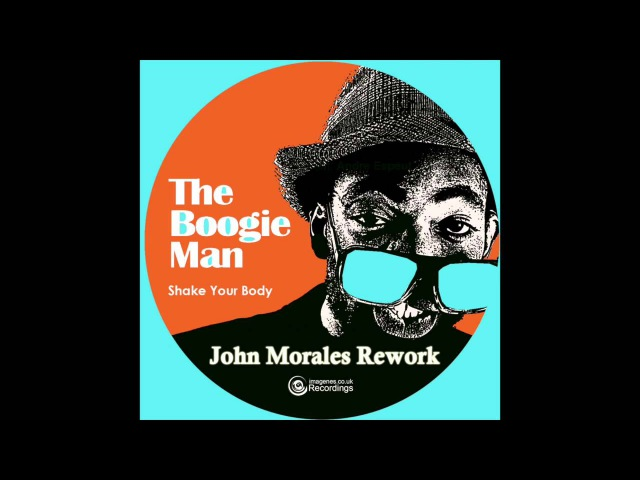 The Boogie Man - Shake Your Body - John Morales Rework MM Mix (Feat. Andre Espeut)