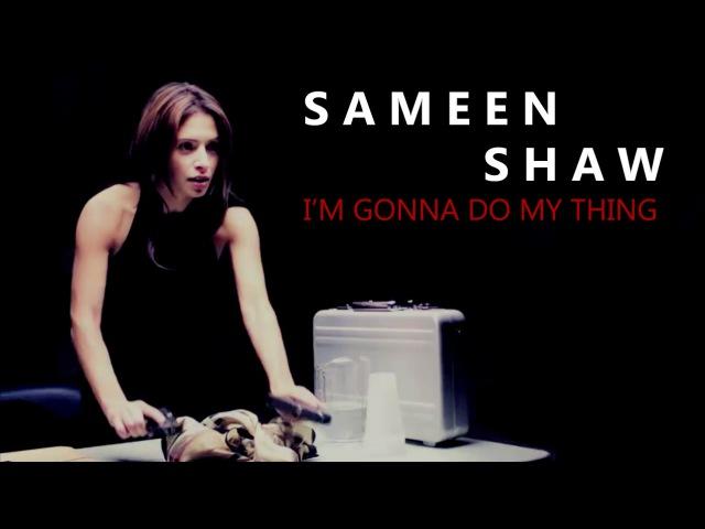 Sameen shaw | Im gonna do my thing