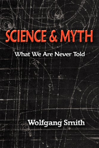 Wolfgang Smith-Science and Myth  What We Are Never Told  -Sophia Perennis (2010)