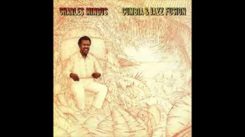 Charles Mingus Cumbia and Jazz Fusion