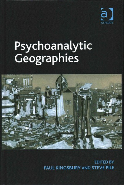 Paul Kingsbury, Steve Pile-Psychoanalytic Geographies-Ashgate Pub Co (2014)