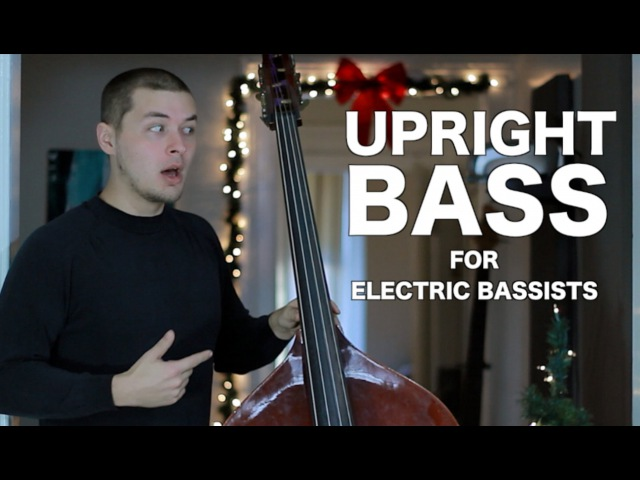 Upright Bass for Electric Bassists [ AN's Bass Lessons 17 ]