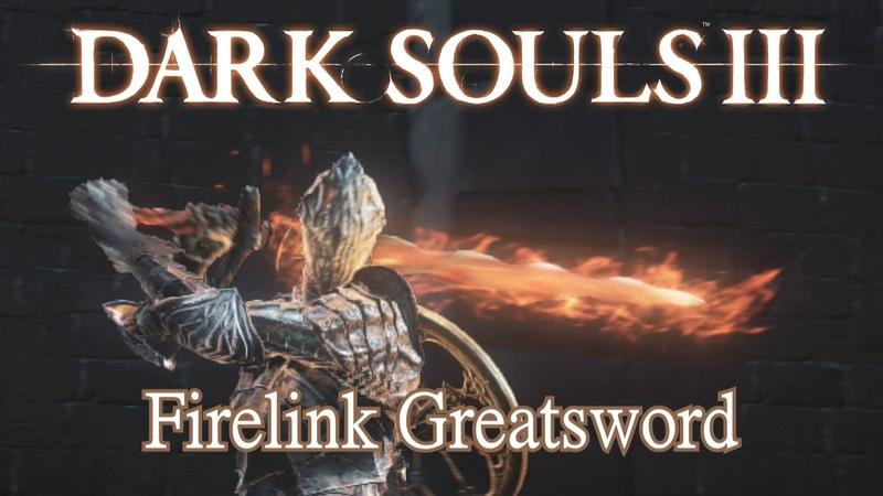 Firelink Greatsword Moveset Dark Souls 3 Boss Weapon