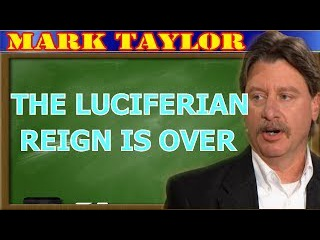 Mark Taylor September 26 2017 - THE LUCIFERIAN REIGN IS OVER -Mark Taylor Update 2017