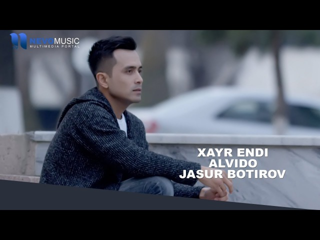 Jasur Botirov Xayr endi alvido Жасур Ботиров Хайр энди алвидо music version