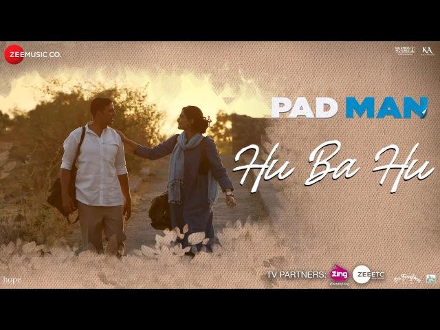 Hu Ba Hu - Padman   Akshay Kumar Sonam Kapoor   Amit Trivedi   Kausar Munir