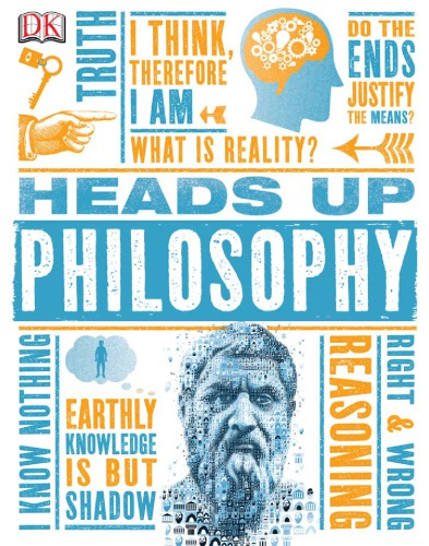 (Heads UP) Marcus Weeks, Stephen Law (consultant) - Heads Up Philosophy-DK Publishing (2016)