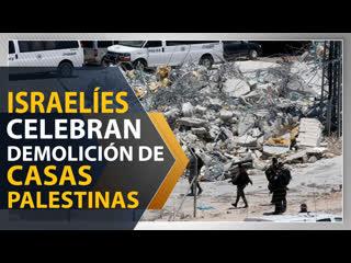Militares israelíes celebran demolición de casas palestinas