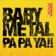 BABYMETAL - PA PA YA!!