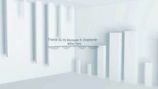 Tronix DJ Vs Basslouder ft. Stephanie - Million Tears (Basslouder Edit)