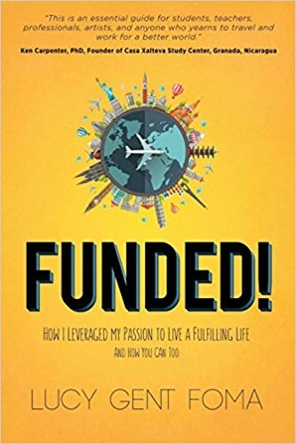Funded! How I Leveraged My Passion to Live A Fulfilling Life and How You Can Too