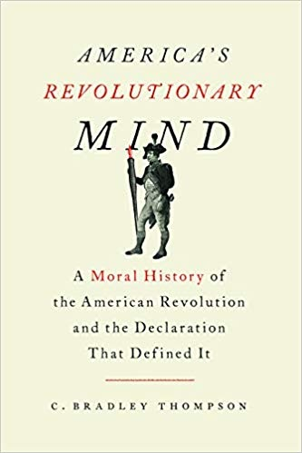 America's Revolutionary Mind A Moral History of the American Revolution and the Declaration That Defined It