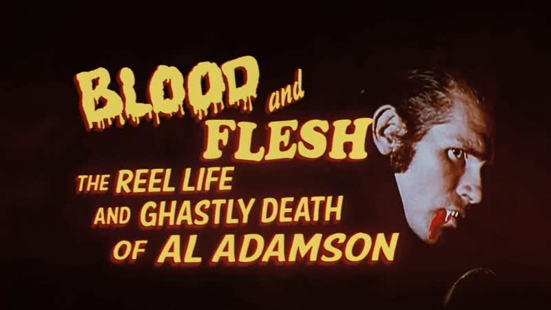 Blood Flesh The Reel Life Ghastly Death of Al Adamson (2019) dir. David Gregory