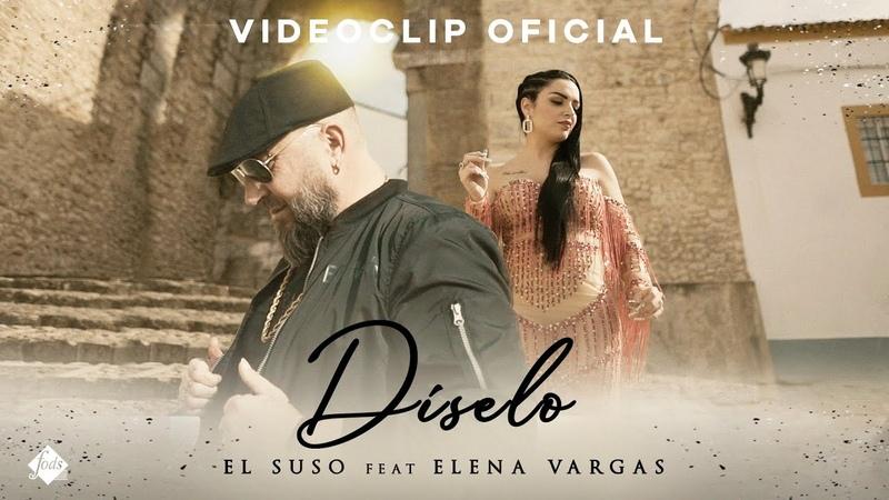El Suso ft Elena Vargas Díselo Videoclip Oficial