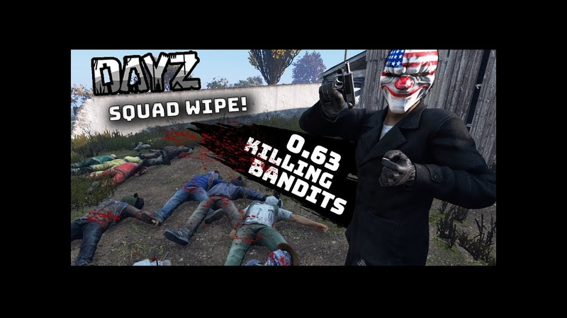 DayZ 0.63 KILLING BANDITS (Squad Wipe)