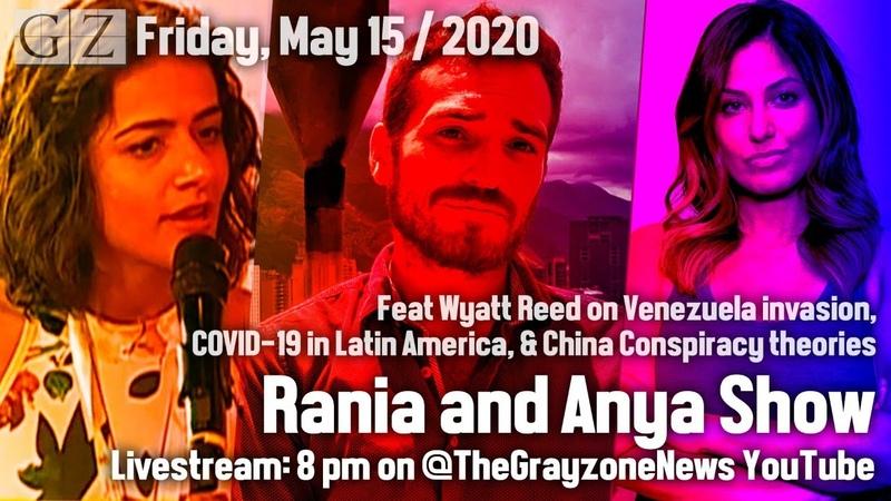 Rania Anya Show: Venezuela invasion, Bolivia coup, China conspiracies w/ Wyatt Reed