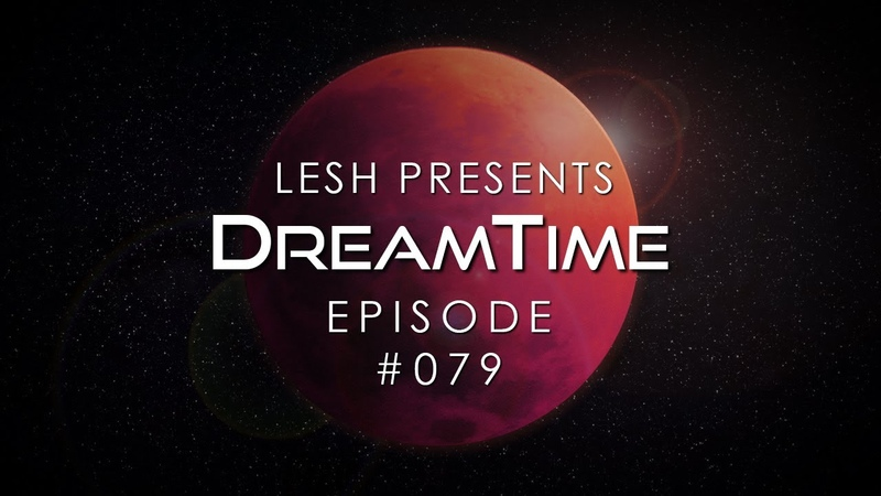 ♫ Lesh DreamTime 079 Melodic Progressive Mix