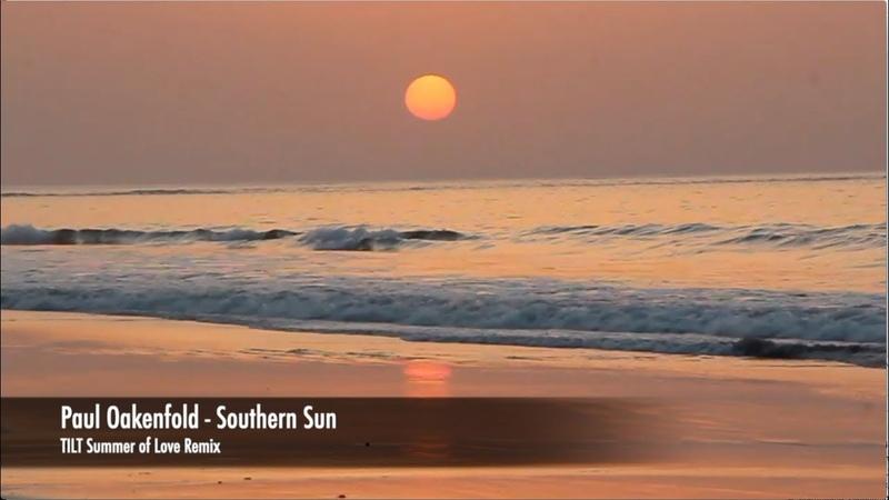Paul Oakenfold Southern Sun ( TILT Summer of Love Official Remix )