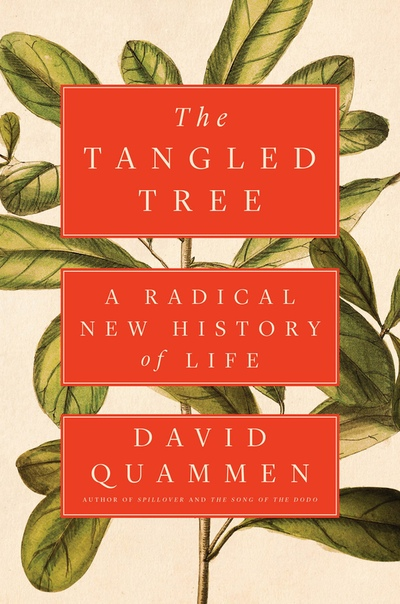 The Tangled Tree A Radical New History of Life by David Quammen