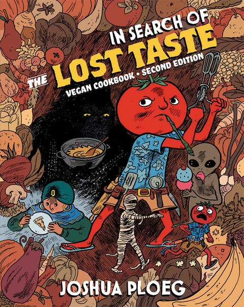 In Search of the Lost Taste The Adventure Vegan Cookbook by Joshua Ploeg