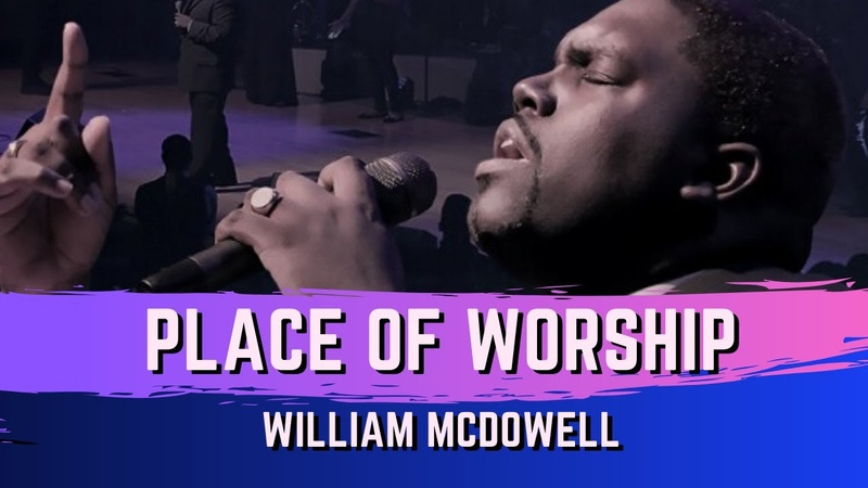 Place Of Worship - William McDowell