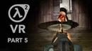 Half Life 2 VR Part 5 Ravenholm