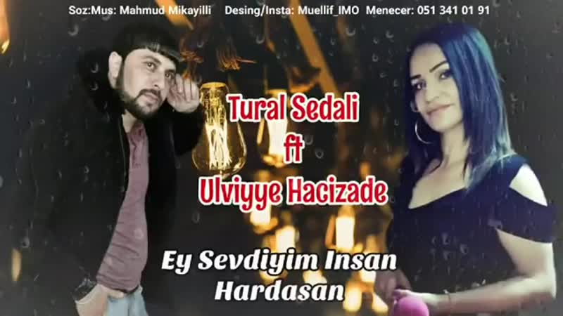 Tural Sedali ft Ulviyye Hacizade - Ey Sevdiyim Insan Haralardasan 2019.mp4