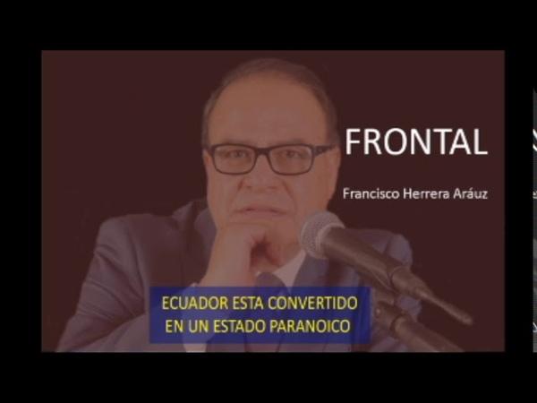 ECUADOR ESTA CONVERTIDO EN UN ESTADO PARANOICO