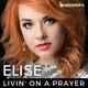 ELISE - Livin' On A Prayer