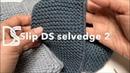 2.2 Slip kDS selvedge, open