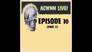 ACWNN Live (Episode 10) (Part 2)