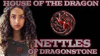 Who is Nettles? | Blood of the Dragon or Something More | House of The Dragon | Fire & Blood