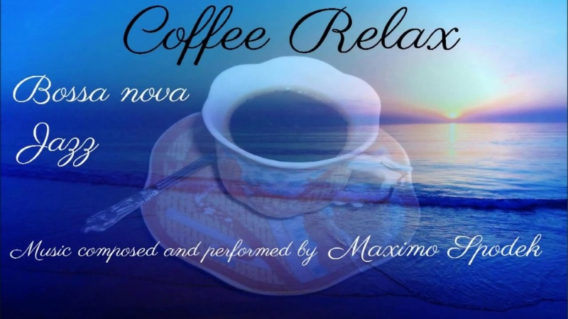 COFFEE RELAX JAZZ AND BOSSA NOVA MUSIC FOR ALL TIMES OF THE DAY