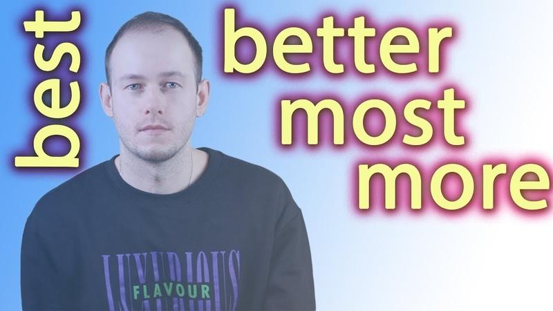 СТЕПЕНИ СРАВНЕНИЯ НАРЕЧИЙ В АНГЛИЙСКОМ. Better/ best/more/most