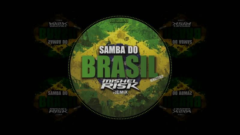 Bellini - Samba Do Brasil (Mishel Risk Remix)_Remastered_ ( 1080 X 1920 ).mp4