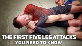 The First Five Leg Attacks You Need | Jiu-Jitsu Submissions