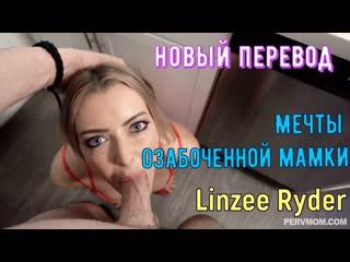 Linzee Ryder - Мечты озабоченной мамки (big tits, brazzers, sex, porno, blowjob,milf инцест мамка озвучка перевод на русском)