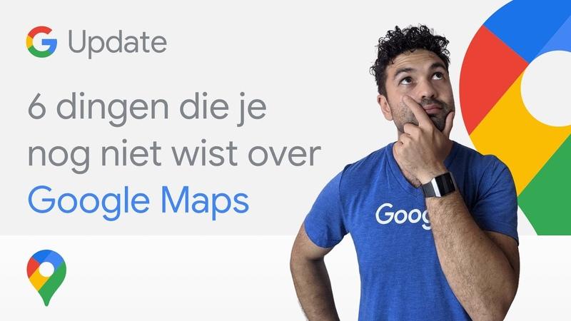 6 dingen die je nog niet wist over Google Maps Google Update