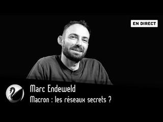 Macron : les réseaux secrets ? Marc Endeweld [EN DIRECT]